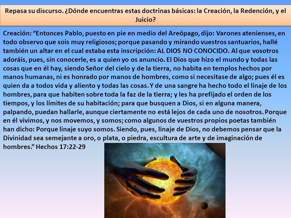 Repasa su discurso. ¿Dónde encuentras estas doctrinas básicas: la Creación, la Redención, y el Juicio