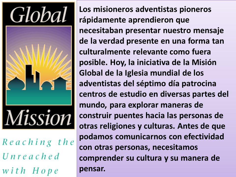 Los misioneros adventistas pioneros rápidamente aprendieron que necesitaban presentar nuestro mensaje de la verdad presente en una forma tan culturalmente relevante como fuera posible.