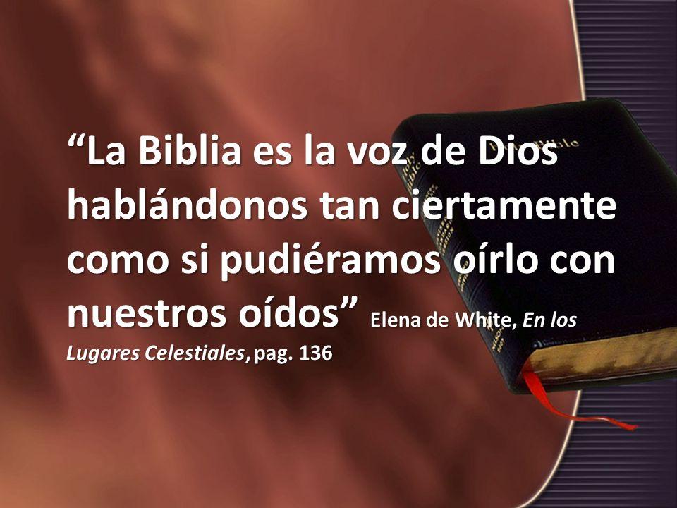 La Biblia es la voz de Dios hablándonos tan ciertamente como si pudiéramos oírlo con nuestros oídos Elena de White, En los Lugares Celestiales, pag.