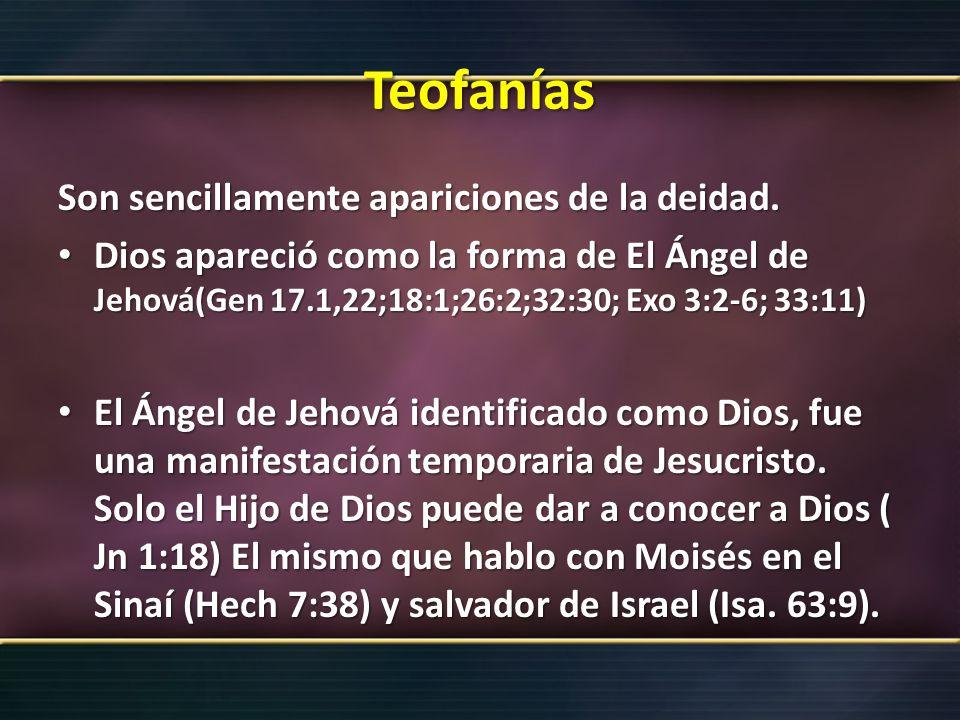 Teofanías Son sencillamente apariciones de la deidad.