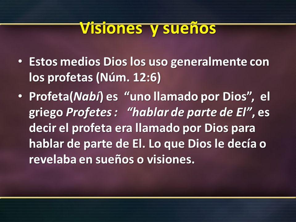 Visiones y sueñosEstos medios Dios los uso generalmente con los profetas (Núm. 12:6)