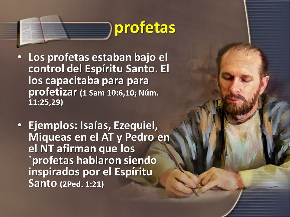 profetas Los profetas estaban bajo el control del Espíritu Santo. El los capacitaba para para profetizar (1 Sam 10:6,10; Núm. 11:25,29)