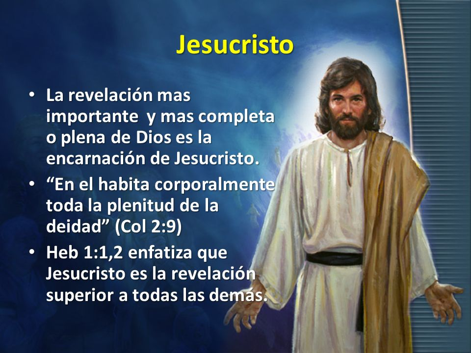 Jesucristo La revelación mas importante y mas completa o plena de Dios es la encarnación de Jesucristo.