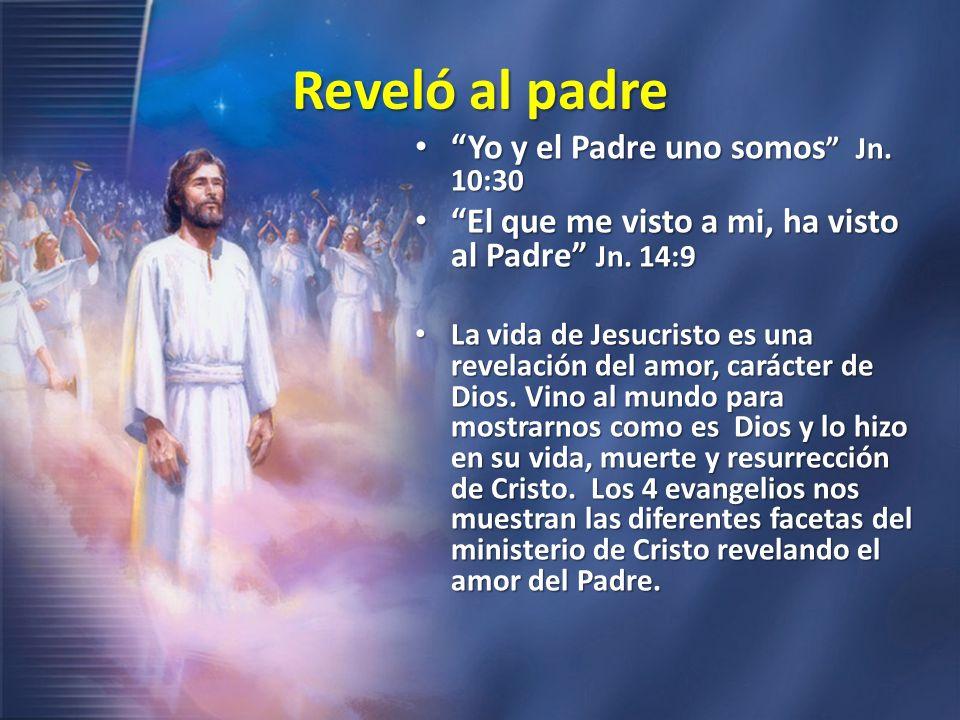 Reveló al padre Yo y el Padre uno somos Jn. 10:30