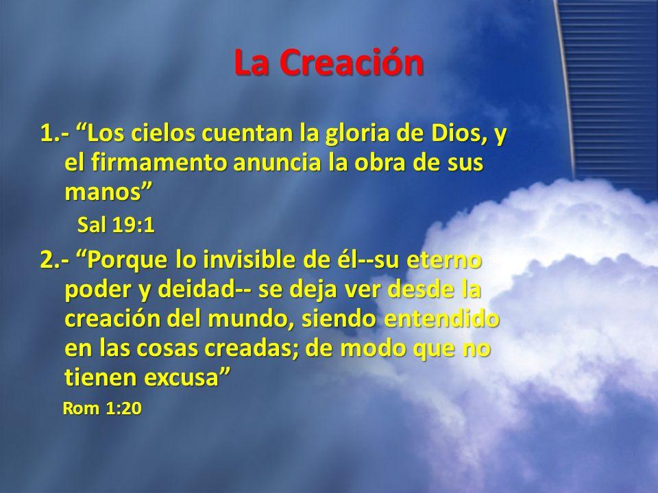 La Creación1.- Los cielos cuentan la gloria de Dios, y el firmamento anuncia la obra de sus manos