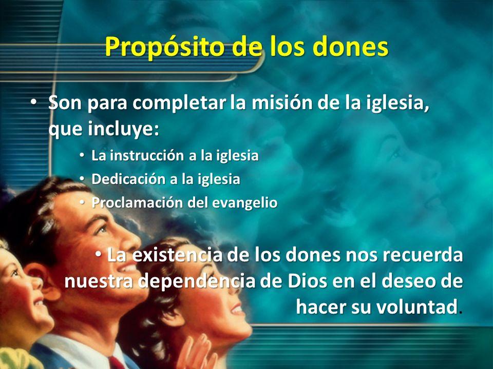 Propósito de los donesSon para completar la misión de la iglesia, que incluye: La instrucción a la iglesia.