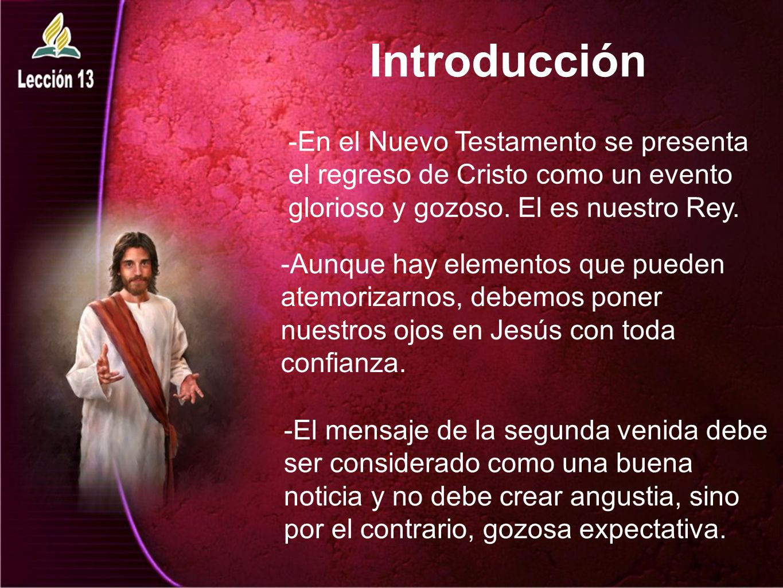 Introducción -En el Nuevo Testamento se presenta el regreso de Cristo como un evento glorioso y gozoso. El es nuestro Rey.