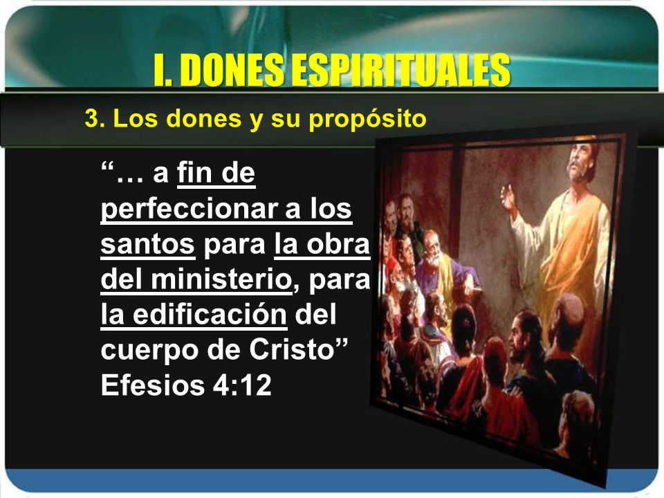 I. DONES ESPIRITUALES 3. Los dones y su propósito.