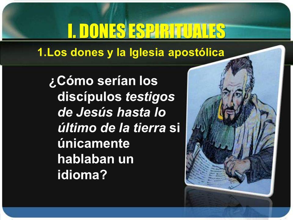 I. DONES ESPIRITUALES Los dones y la Iglesia apostólica.