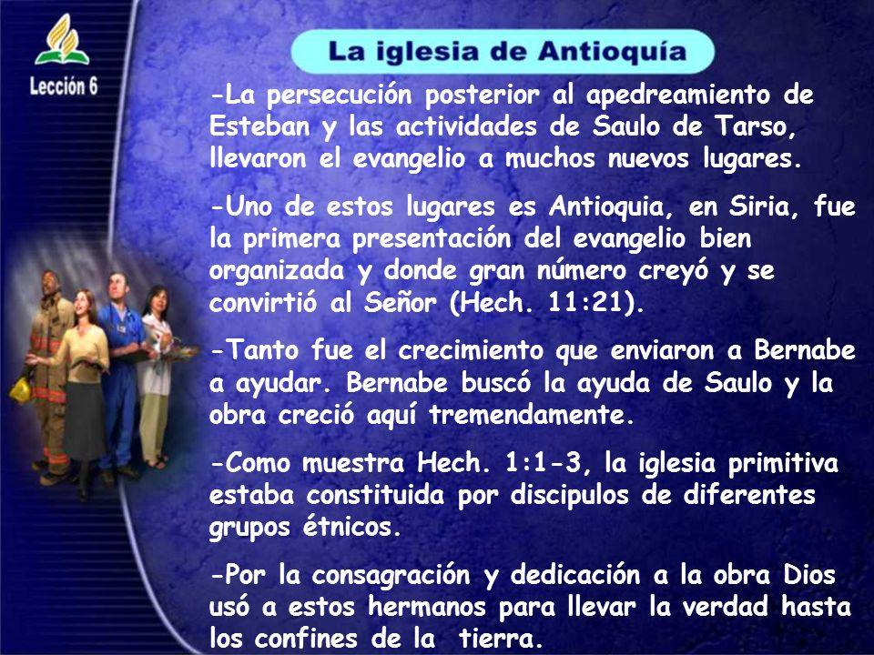 -La persecución posterior al apedreamiento de Esteban y las actividades de Saulo de Tarso, llevaron el evangelio a muchos nuevos lugares.