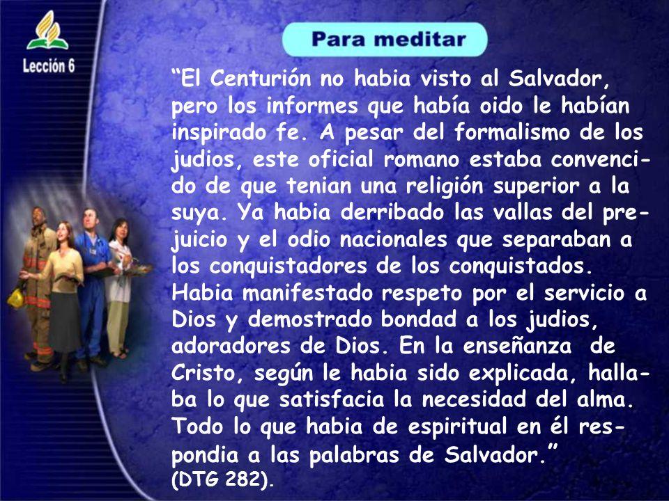 El Centurión no habia visto al Salvador, pero los informes que había oido le habían inspirado fe.