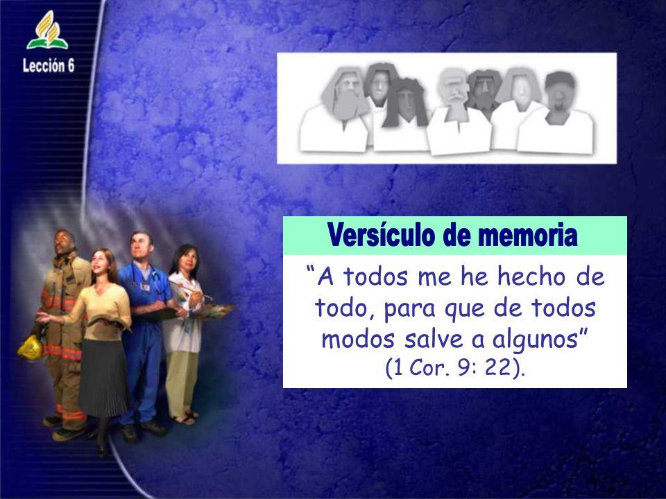 Versículo de memoria A todos me he hecho de todo, para que de todos modos salve a algunos (1 Cor.