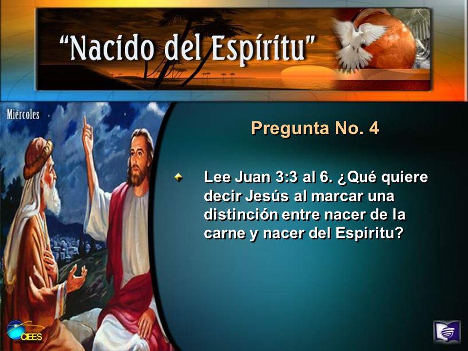 Pregunta No. 4 Lee Juan 3:3 al 6.