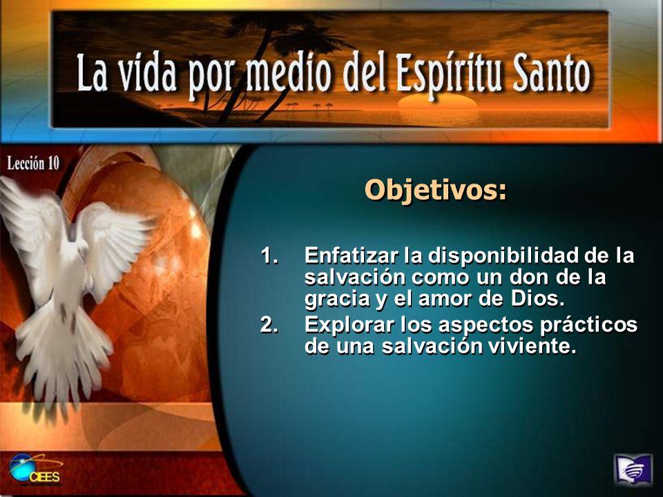 Objetivos: Enfatizar la disponibilidad de la salvación como un don de la gracia y el amor de Dios.