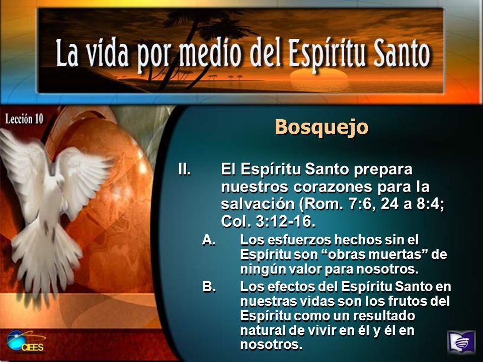 BosquejoEl Espíritu Santo prepara nuestros corazones para la salvación (Rom. 7:6, 24 a 8:4; Col. 3:12-16.