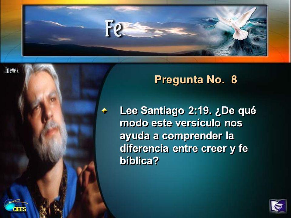 Pregunta No. 8 Lee Santiago 2:19.