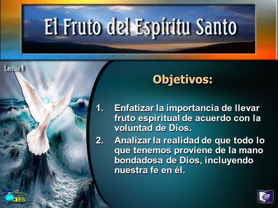Objetivos: Enfatizar la importancia de llevar fruto espiritual de acuerdo con la voluntad de Dios.