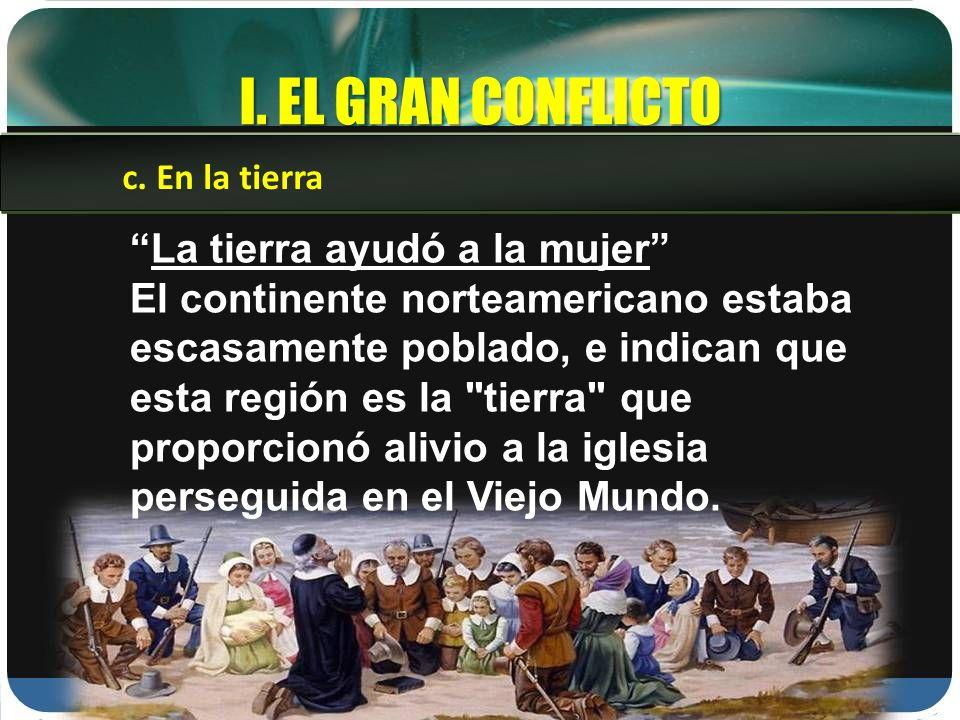 I. EL GRAN CONFLICTO La tierra ayudó a la mujer