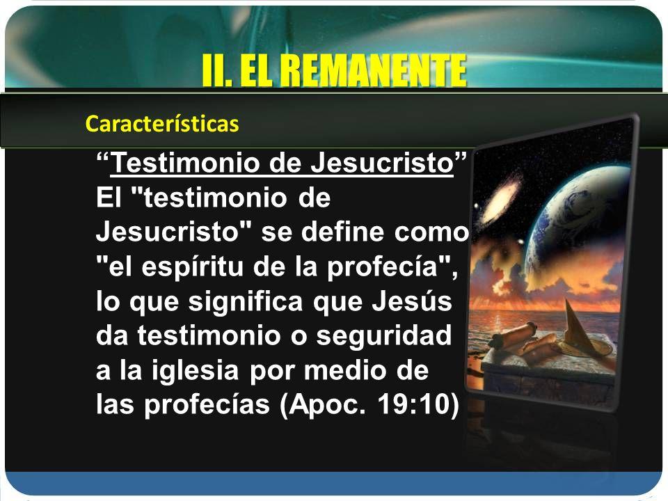 II. EL REMANENTE Testimonio de Jesucristo
