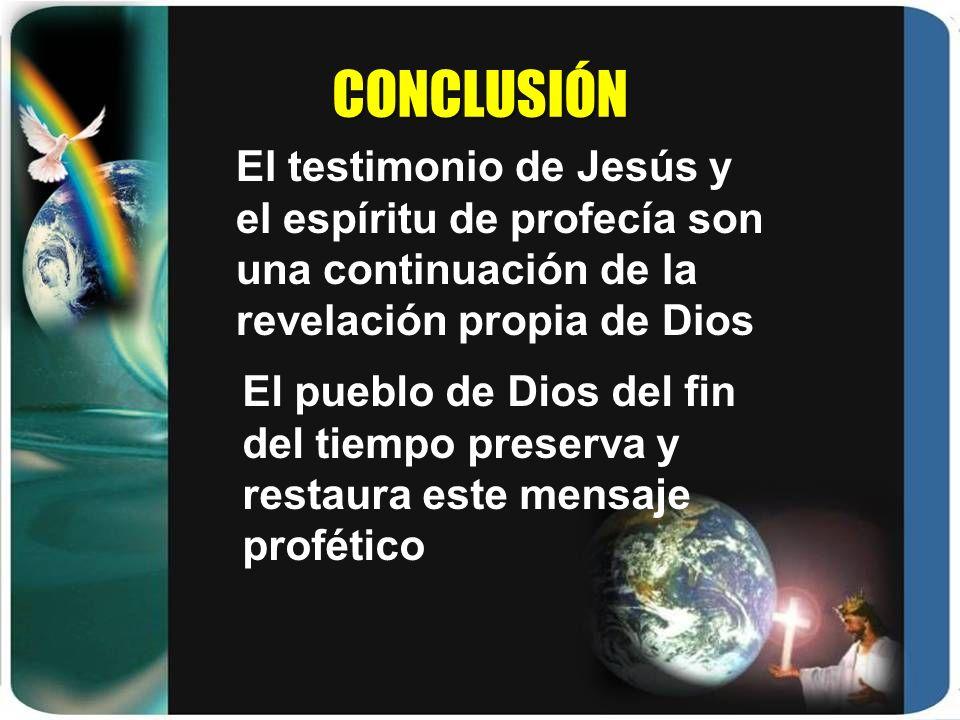 CONCLUSIÓN El testimonio de Jesús y el espíritu de profecía son una continuación de la revelación propia de Dios.