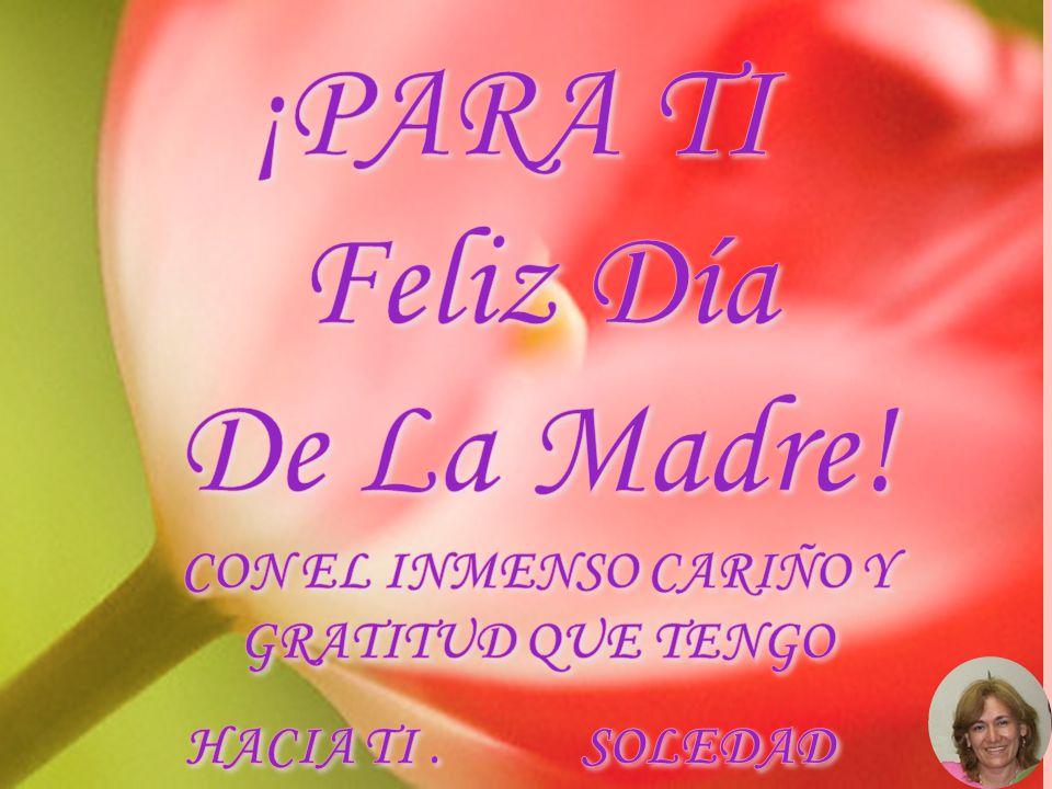 ¡PARA TI Feliz Día De La Madre