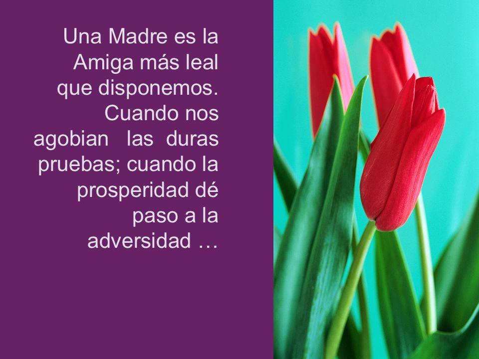 Una Madre es la Amiga más leal que disponemos