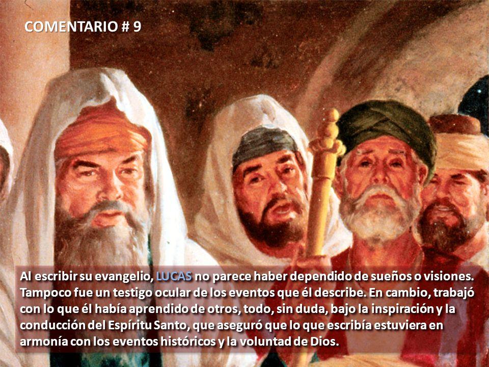 COMENTARIO # 9Al escribir su evangelio, LUCAS no parece haber dependido de sueños o visiones.