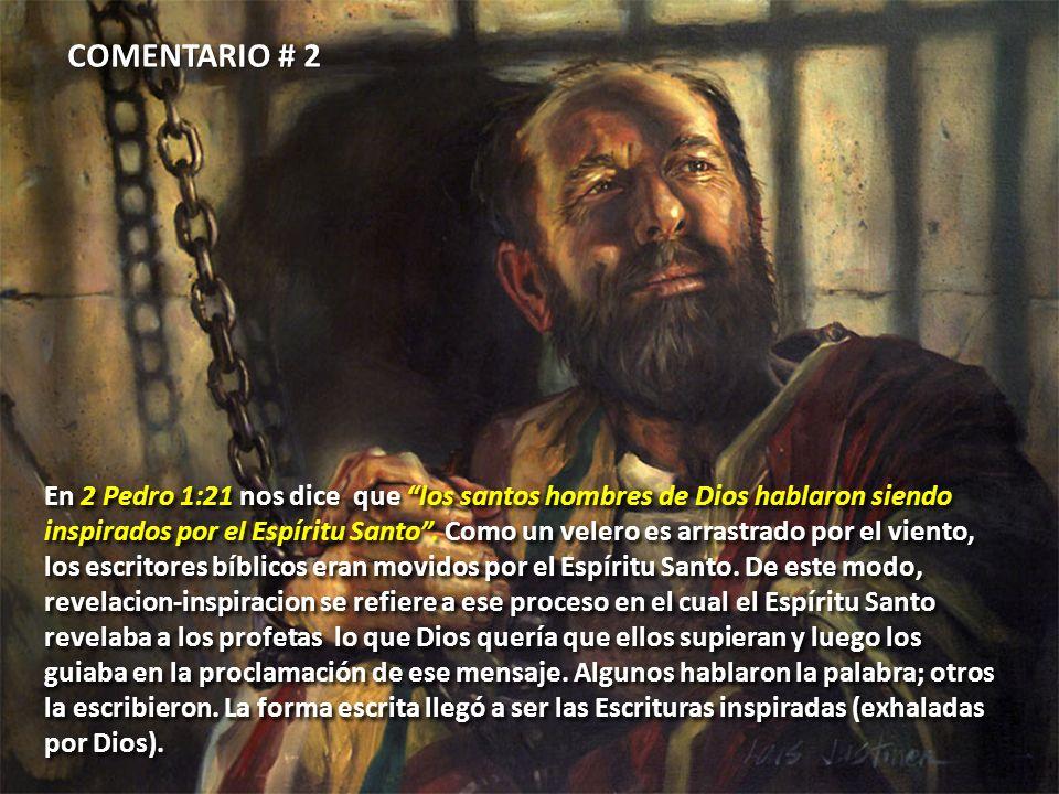 COMENTARIO # 2 En 2 Pedro 1:21 nos dice que los santos hombres de Dios hablaron siendo.