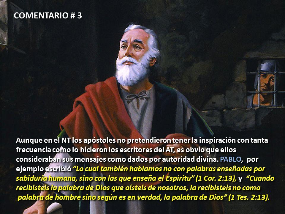 COMENTARIO # 3 Aunque en el NT los apóstoles no pretendieron tener la inspiración con tanta.