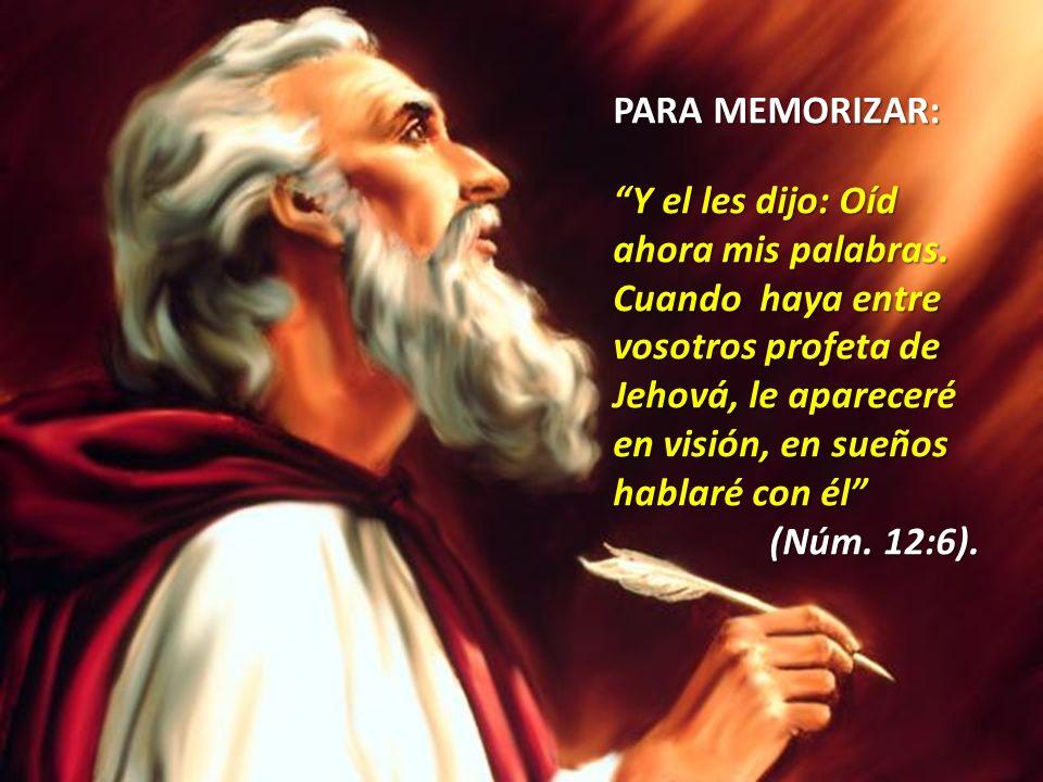 PARA MEMORIZAR: Y el les dijo: Oíd ahora mis palabras. Cuando haya entre vosotros profeta de Jehová, le apareceré.
