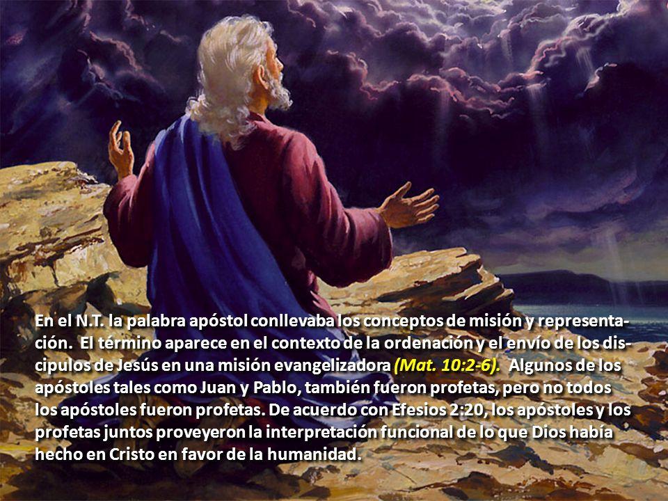 En el N.T. la palabra apóstol conllevaba los conceptos de misión y representa-