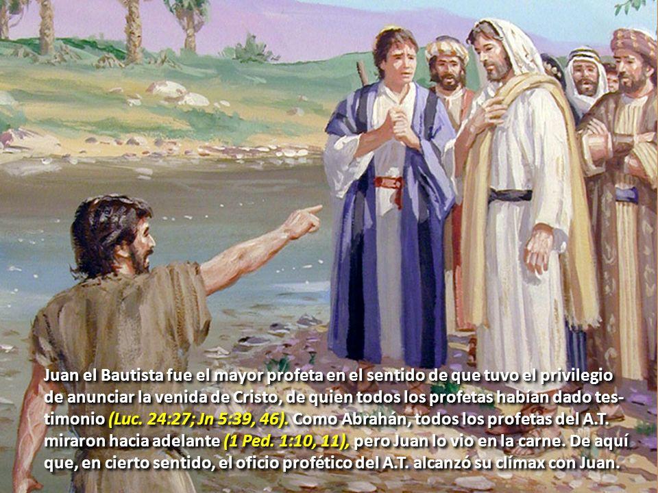 Juan el Bautista fue el mayor profeta en el sentido de que tuvo el privilegio