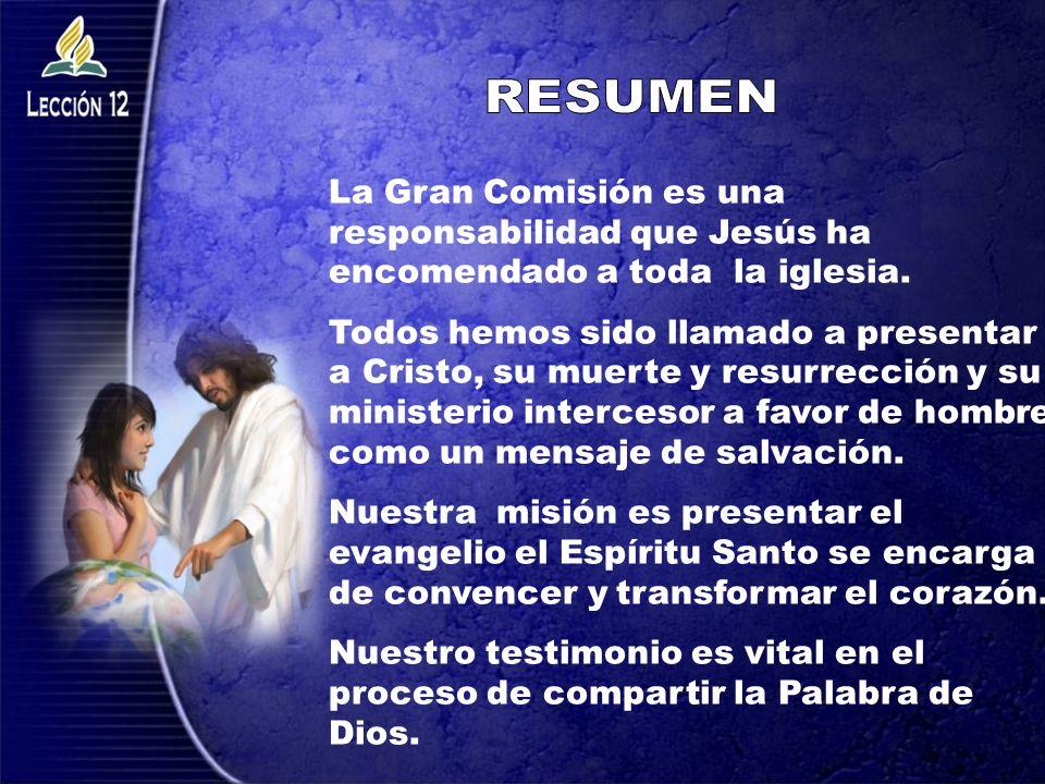 RESUMEN La Gran Comisión es una responsabilidad que Jesús ha encomendado a toda la iglesia.