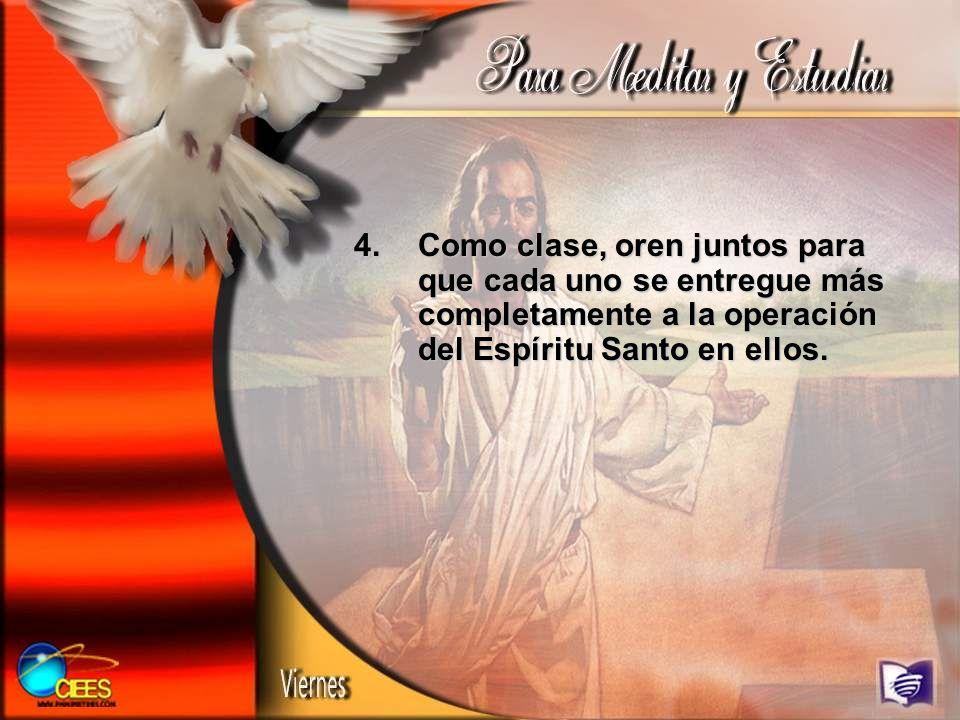 Como clase, oren juntos para que cada uno se entregue más completamente a la operación del Espíritu Santo en ellos.