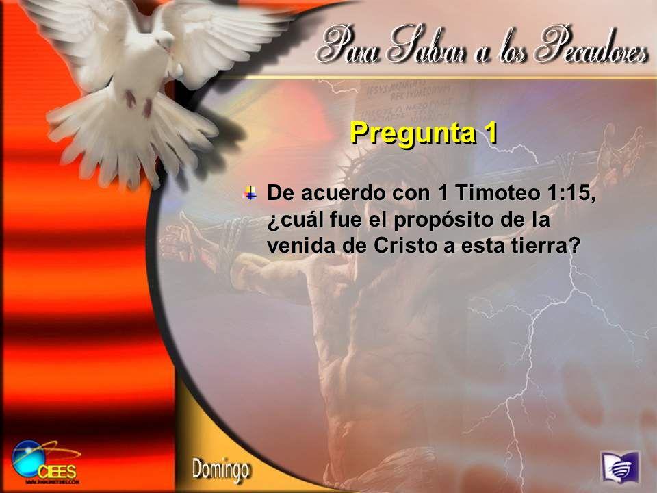 Pregunta 1 De acuerdo con 1 Timoteo 1:15, ¿cuál fue el propósito de la venida de Cristo a esta tierra