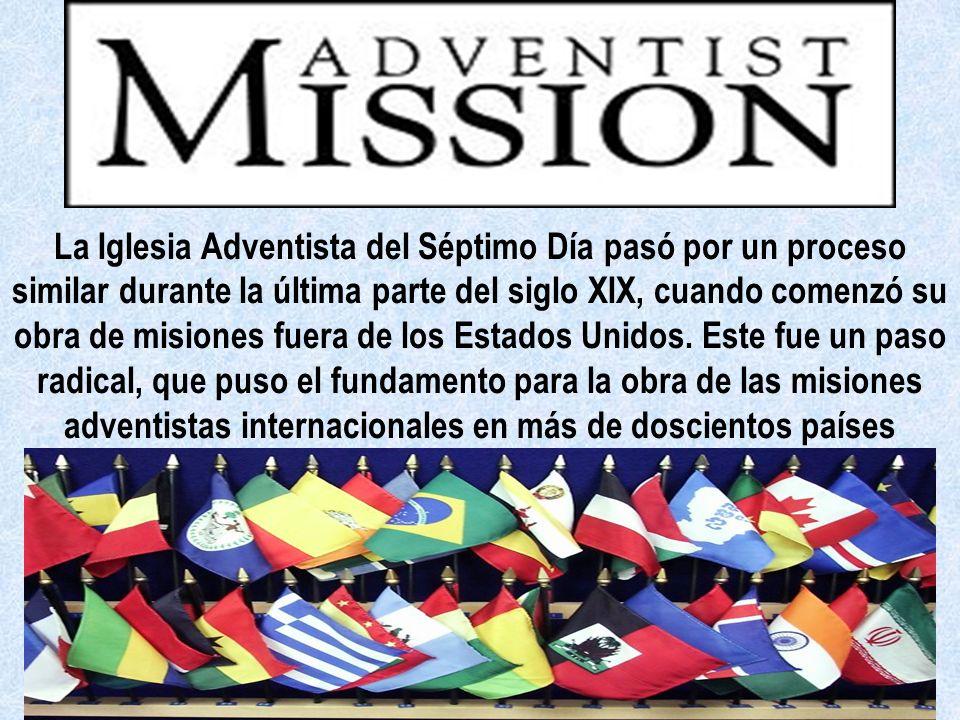 La Iglesia Adventista del Séptimo Día pasó por un proceso similar durante la última parte del siglo XIX, cuando comenzó su obra de misiones fuera de los Estados Unidos.