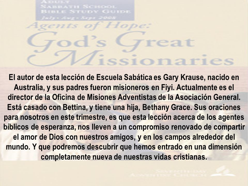 El autor de esta lección de Escuela Sabática es Gary Krause, nacido en Australia, y sus padres fueron misioneros en Fiyi.