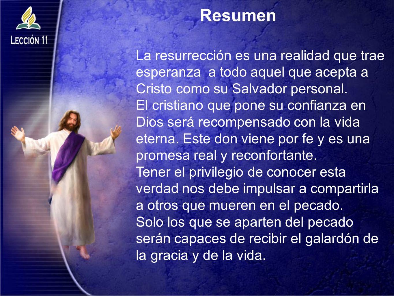 Resumen La resurrección es una realidad que trae esperanza a todo aquel que acepta a Cristo como su Salvador personal.