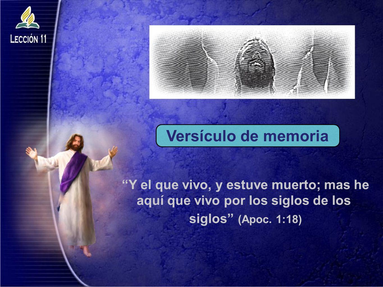 Versículo de memoria Y el que vivo, y estuve muerto; mas he