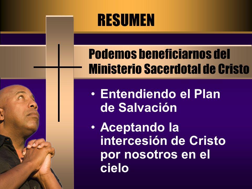 RESUMEN Podemos beneficiarnos del Ministerio Sacerdotal de Cristo