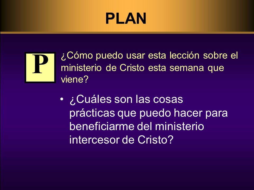 PLAN ¿Cómo puedo usar esta lección sobre el ministerio de Cristo esta semana que viene P.