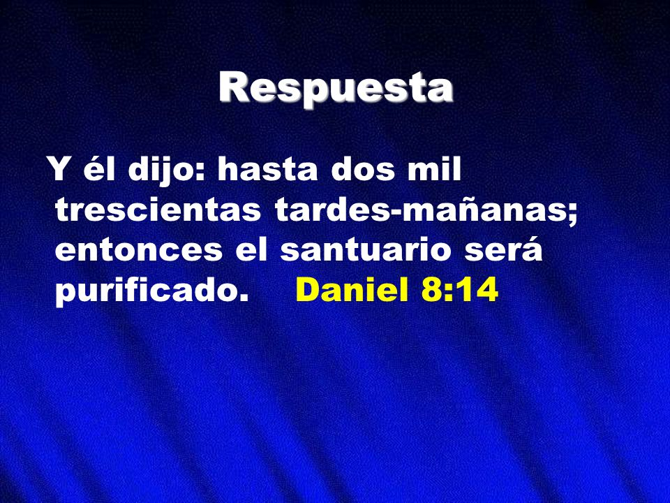 Respuesta Y él dijo: hasta dos mil trescientas tardes-mañanas; entonces el santuario será purificado.