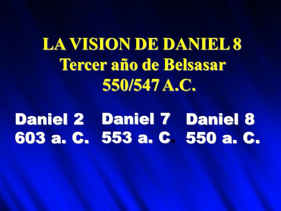 LA VISION DE DANIEL 8 Tercer año de Belsasar 550/547 A.C. Daniel 2