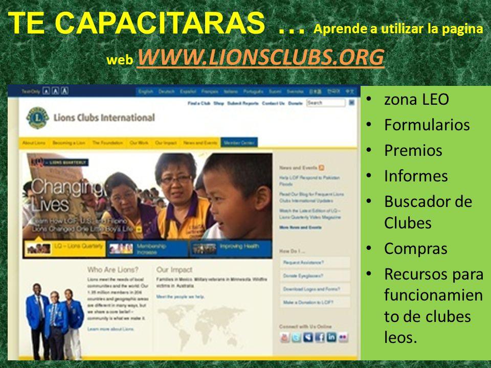 TE CAPACITARAS … Aprende a utilizar la pagina web WWW.LIONSCLUBS.ORG zona LEO. Formularios. Premios.