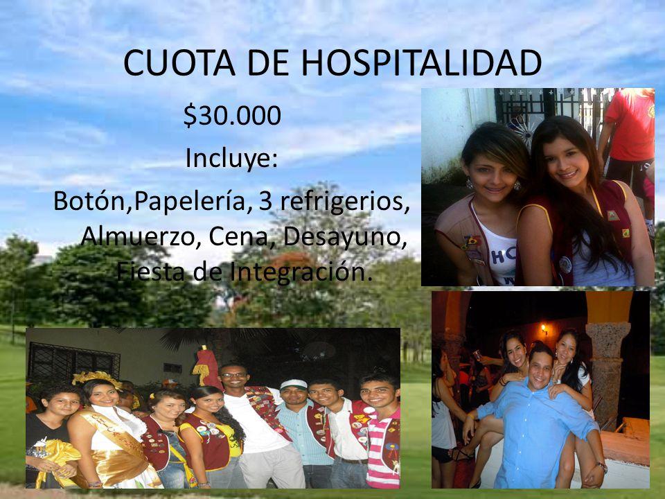 CUOTA DE HOSPITALIDAD $30.000 Incluye: Botón,Papelería, 3 refrigerios, Almuerzo, Cena, Desayuno, Fiesta de Integración.