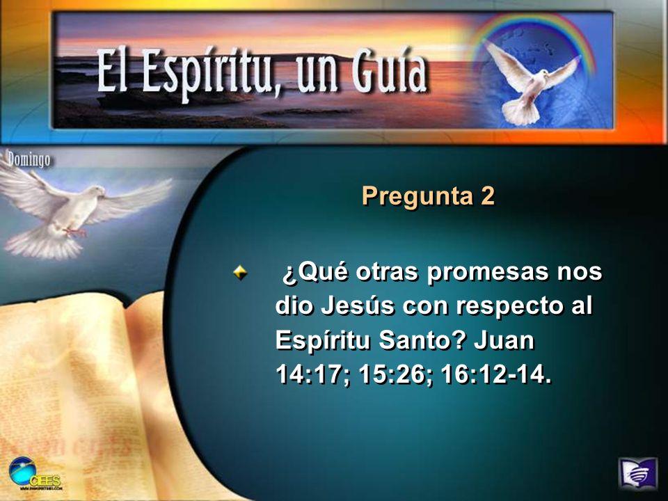 Pregunta 2 ¿Qué otras promesas nos dio Jesús con respecto al Espíritu Santo.