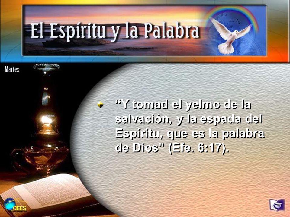 Y tomad el yelmo de la salvación, y la espada del Espíritu, que es la palabra de Dios (Efe. 6:17).