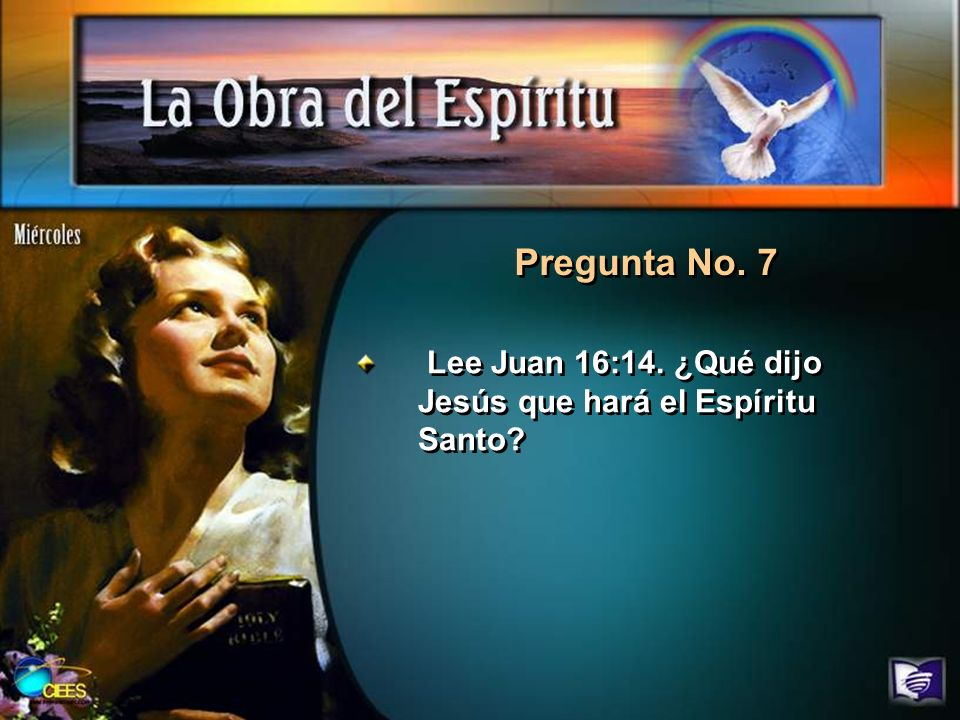 Pregunta No. 7 Lee Juan 16:14. ¿Qué dijo Jesús que hará el Espíritu Santo