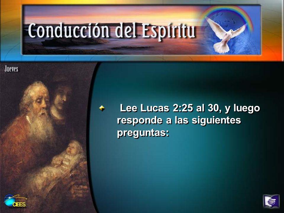 Lee Lucas 2:25 al 30, y luego responde a las siguientes preguntas: