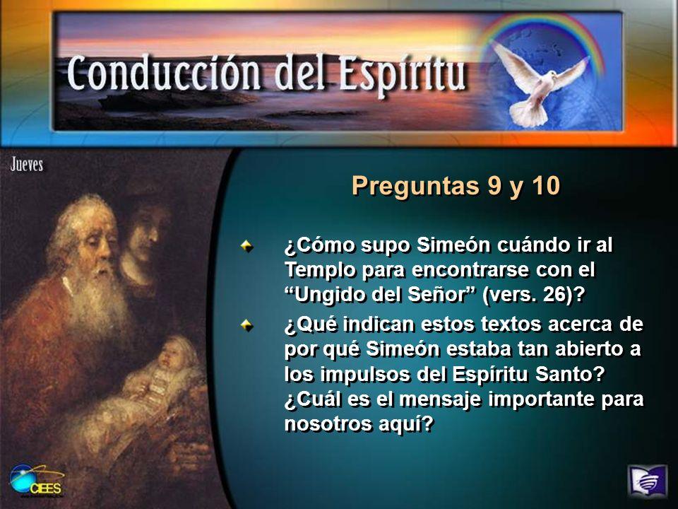 Preguntas 9 y 10 ¿Cómo supo Simeón cuándo ir al Templo para encontrarse con el Ungido del Señor (vers. 26)